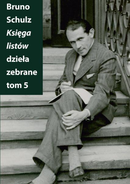 Księga listów Dzieła zebrane Tom 5 - Bruno Schulz   okładka