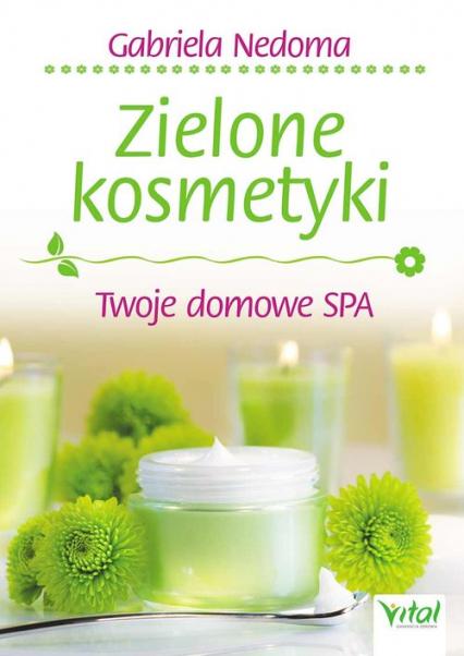 Zielone kosmetyki Twoje domowe SPA - Gabriela Nedoma | okładka