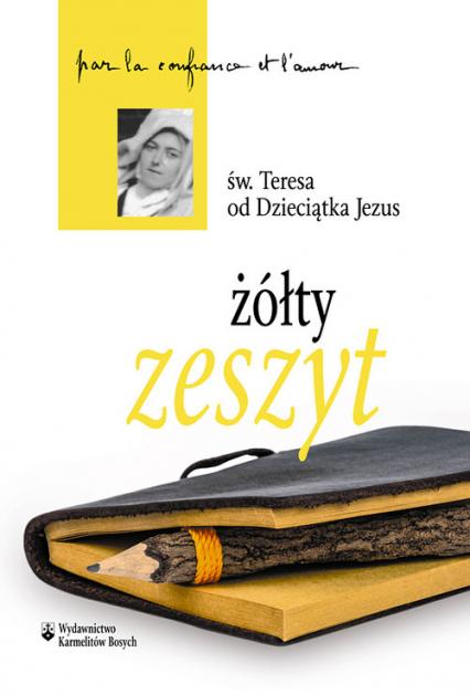 Żółty zeszyt - Św. Teresa od Dzieciątka Jezus, doktor Kościoła   okładka