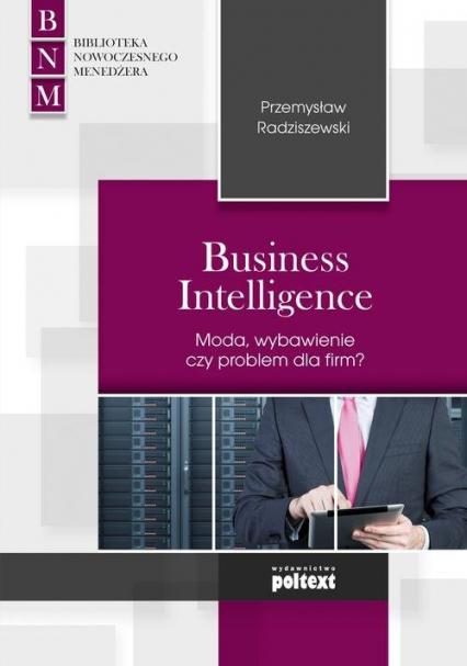 Business Intelligence Moda, zbawienie czy problem dla firm? - Przemysław Radziszewski | okładka