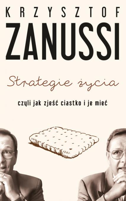 Strategie życia, czyli jak zjeść ciastko i je mieć - Krzysztof Zanussi | okładka
