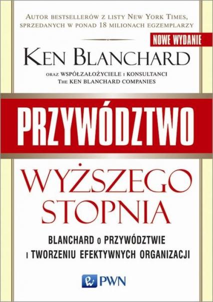 Przywództwo wyższego stopnia Blanchard o przywództwie i tworzeniu efektywnych organizacji - Ken Blanchard   okładka