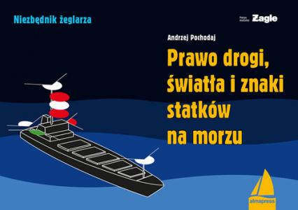 Prawo drogi światła i znaki statków na morzu - Andrzej Pochodaj | okładka