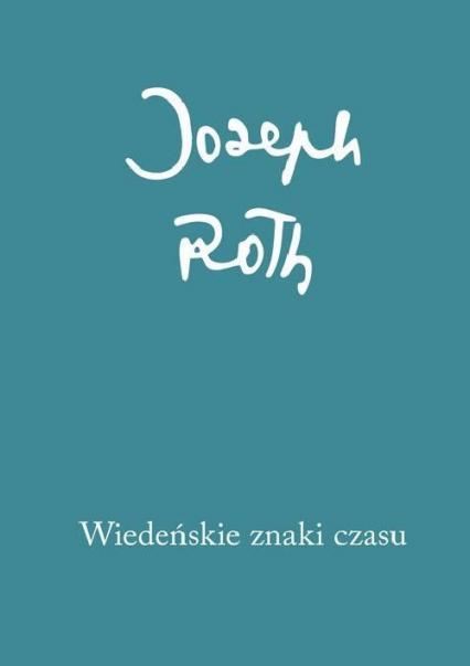 Wiedeńskie znaki czasu. Felietony z lat 1915-1919 - Joseph Roth | okładka
