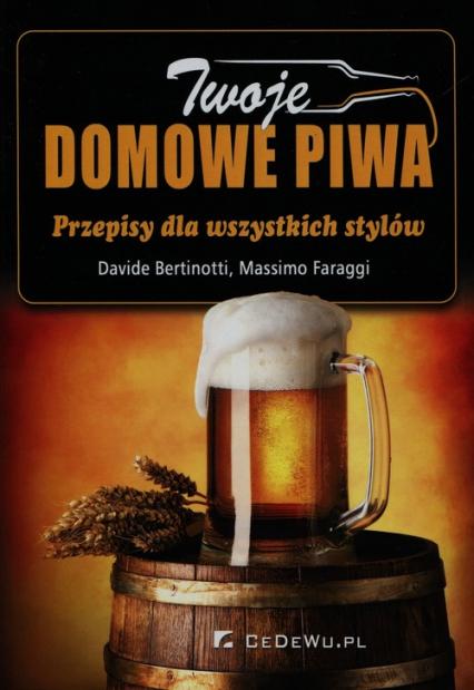 Twoje domowe piwa Przepisy dla wszystkich stylów - Bertinotti Davide, Faraggi Massimo   okładka