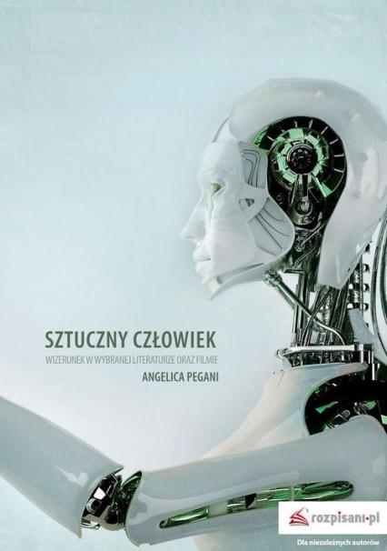 Sztuczny człowiek Wizerunek w wybranej literaturze oraz filmie - Angelica Pegani | okładka