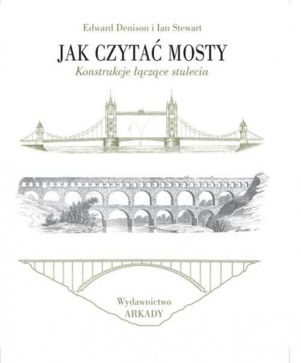 Jak czytać mosty Konstrukcje łączące stulecia - Denison Edward, Ian Stewart | okładka