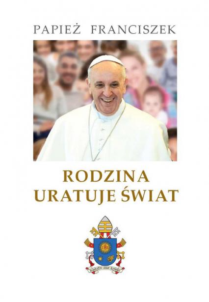Rodzina uratuje świat - Franciszek Papież | okładka