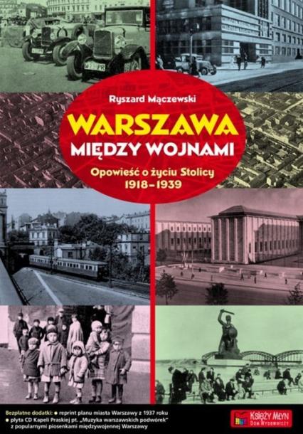 Warszawa między wojnami Opowieść o życiu Stolicy 1918-1939 - Ryszard Mączewski | okładka
