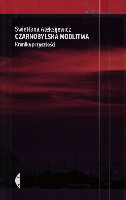 Czarnobylska modlitwa Kronika przyszłości - Swietłana Aleksijewicz | okładka