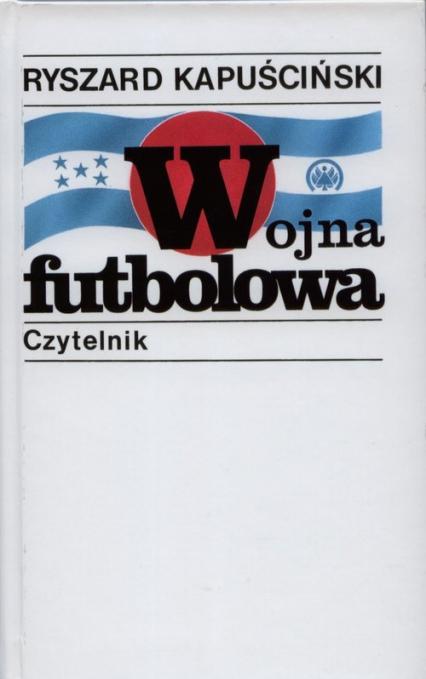 Wojna futbolowa - Ryszard Kapuściński | okładka