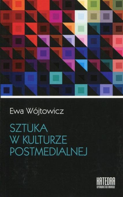Sztuka w kulturze postmedialnej - Ewa Wójtowicz | okładka