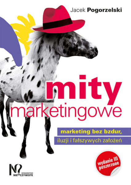 Mity marketingowe Marketing bez bzdur, iluzji i fałszywych założeń - Jacek Pogorzelski | okładka