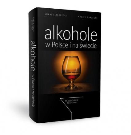 Alkohole w Polsce i na świecie Przewodnik barmana - Zarzecki Łukasz, Zarzecki Maciej | okładka