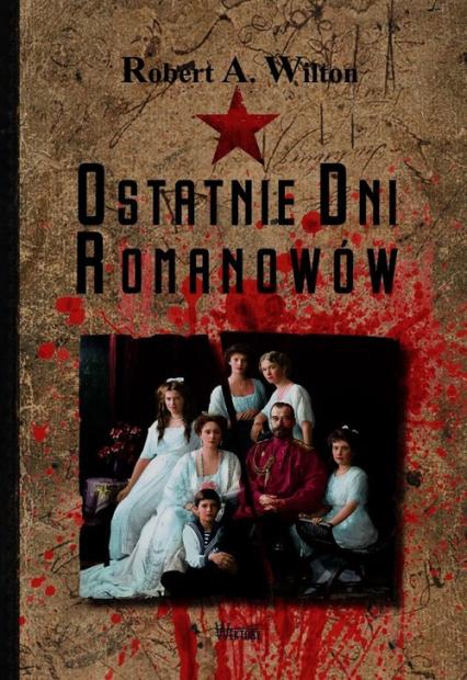 Ostatnie dni Romanowów - Wilton Robert A. | okładka