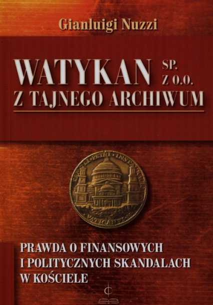 Watykan Sp z o o Z tajnego archiwum Prawda o finansowych i politycznych skandalach w kościele - Gianluigi Nuzzi   okładka