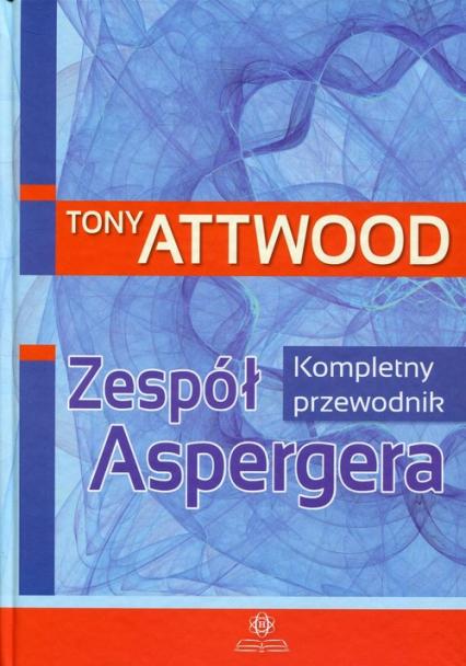 Zespół Aspergera Kompletny przewodnik - Tony Attwood   okładka