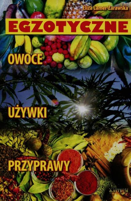 Egzotyczne owoce używki przyprawy - Eliza Lamer-Zarawska   okładka