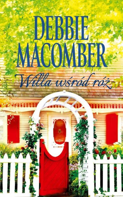 Willa wśród róż - Debbie Macomber | okładka