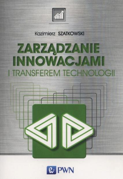 Zarządzanie innowacjami i transferem technologii - Kazimierz Szatkowski | okładka