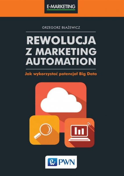 Rewolucja z Marketing Automation Jak wykorzystać potencjał Big Data - Grzegorz Błażewicz | okładka