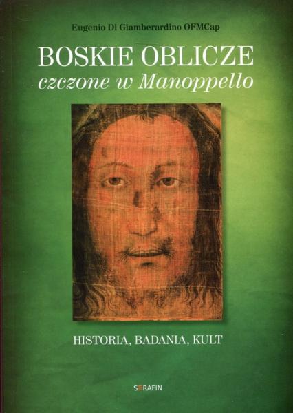 Boskie oblicze czczone w Manoppello Historia, badania, kult - Giamberardino Eugenio Di | okładka