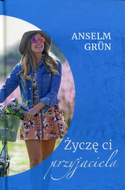 Życzę ci przyjaciela - Anselm Grun | okładka