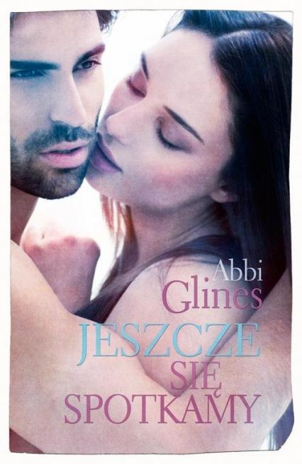Jeszcze się spotkamy - Abbi Glines | okładka