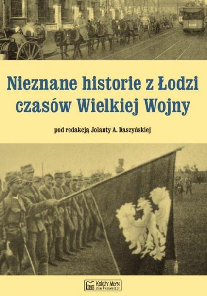 Nieznane historie z Łodzi czasów Wielkiej Wojny -    okładka