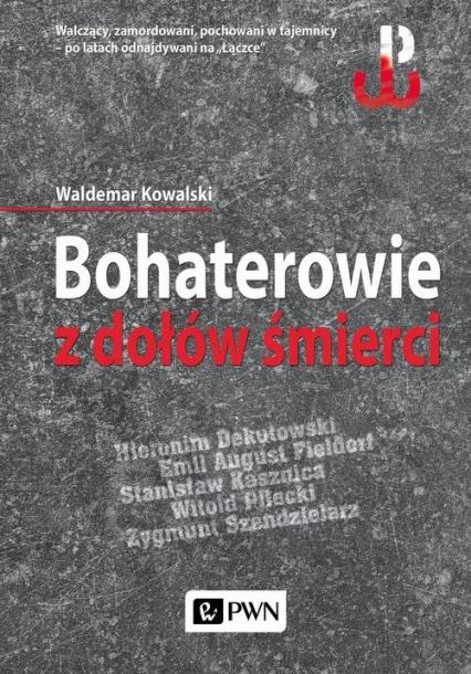 Bohaterowie z dołów śmierci - Waldemar Kowalski | okładka