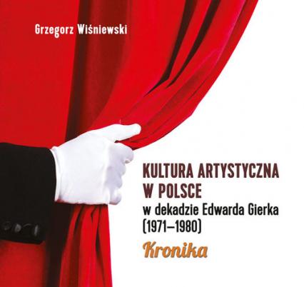 Kultura artystyczna w Polsce w dekadzie Edwarda Gierka (1971-1980) Kronika - Grzegorz Wiśniewski   okładka