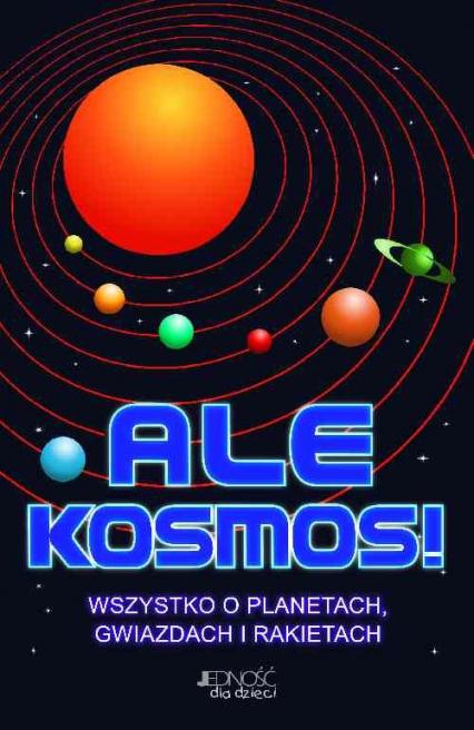 Ale Kosmos! Wszystko o planetach, gwiazdach i rakietach - Gifford Clive   okładka