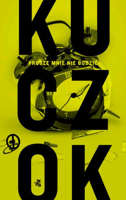 Proszę mnie nie budzić - Wojciech Kuczok | okładka