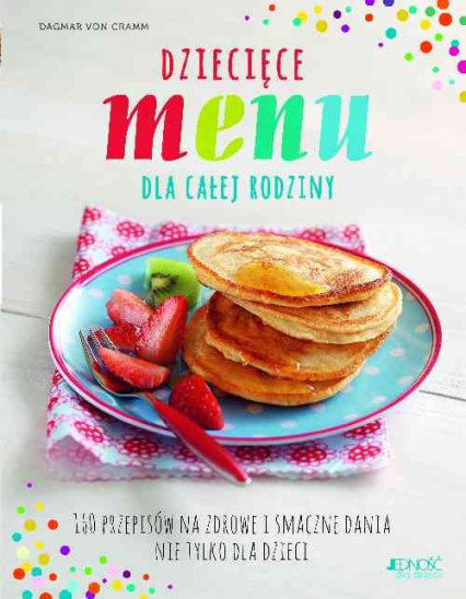 Dziecięce menu dla całej rodziny 160 przepisów na zdrowe i smaczne dania nie tylko dla dzieci - Dagmar Cramm | okładka