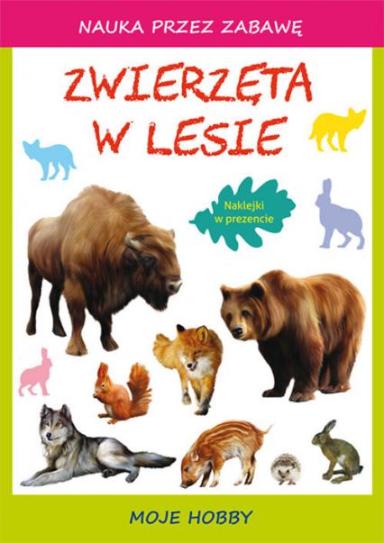Zwierzęta w lesie Moje hobby - Guzowska Beata, Zakierska Tina | okładka