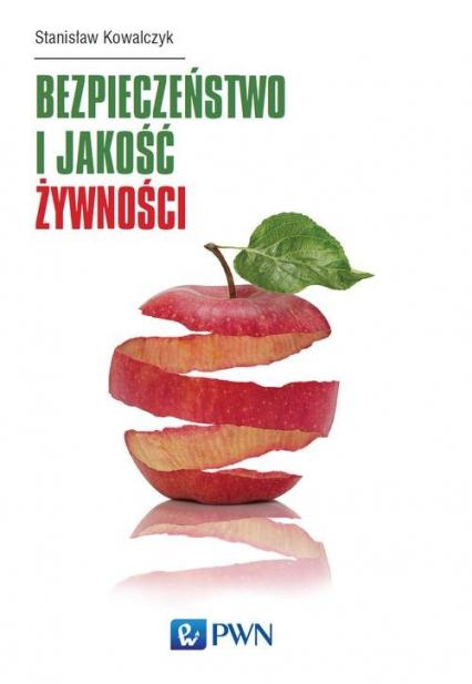 Bezpieczeństwo i jakość żywności - Stanisław Kowalczyk | okładka