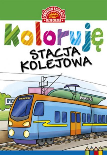 Koloruję Stacja kolejowa -  | okładka