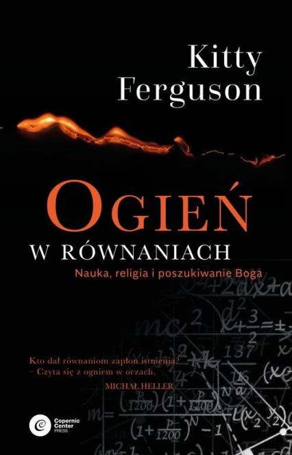 Ogień w równaniach Nauka, religia i poszukiwanie Boga - Kitty Ferguson | okładka