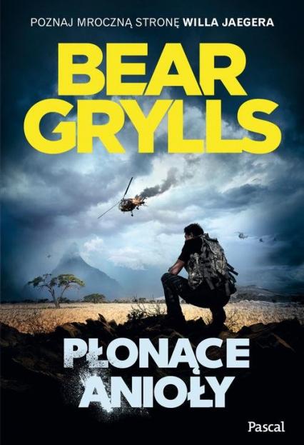 Płonące anioły - Bear Grylls | okładka