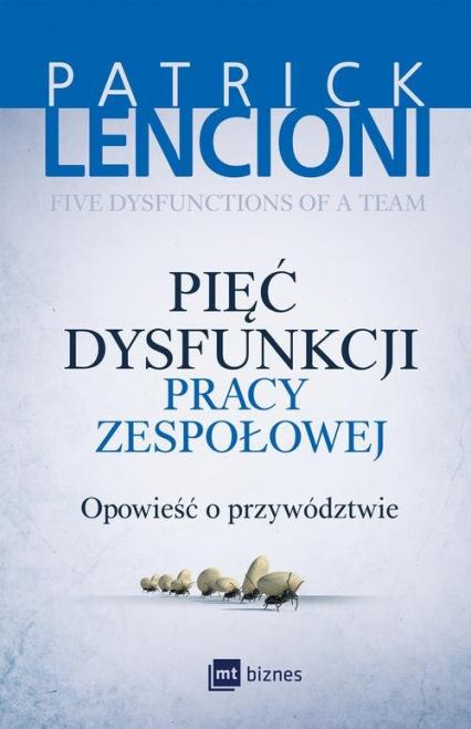 Pięć dysfunkcji pracy zespołowej Opowieść o przywództwie - Patrick Lencioni | okładka