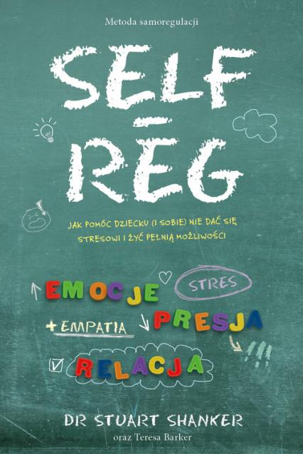 Self Reg metoda samoregulacji - Stuart Shanker   okładka