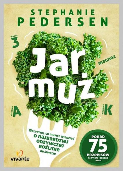Jarmuż Wszystko, co musisz wiedzieć o najbardziej odżywczym warzywie na świecie - Stephanie Pedersen | okładka