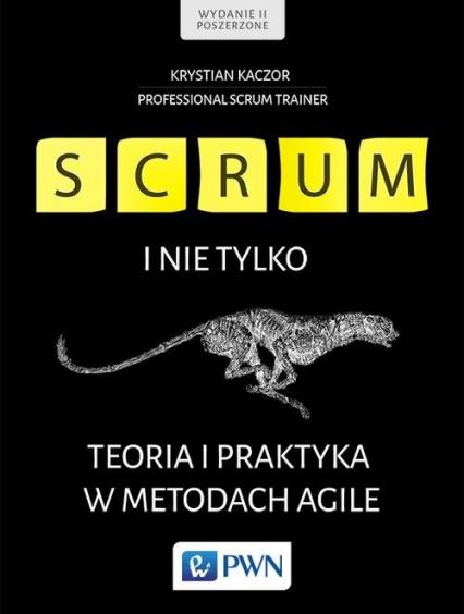 Scrum i nie tylko. Teoria i praktyka w metodach Agile - Krystian Kaczor | okładka