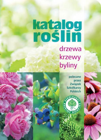Katalog roślin Drzewa krzewy byliny -  | okładka