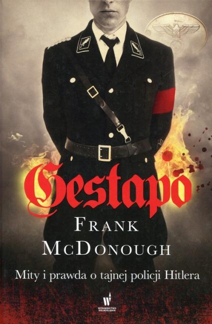 Gestapo Mity i prawda o tajnej policji Hitlera - Frank McDonough | okładka