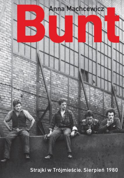 Bunt Strajki w Trójmieście sierpień 1980 - Anna Machcewicz | okładka