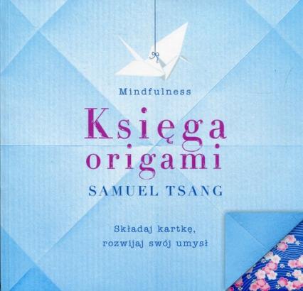 Księga origami Składaj kartkę, rozwijaj swój umysł - Samuel Tsang | okładka