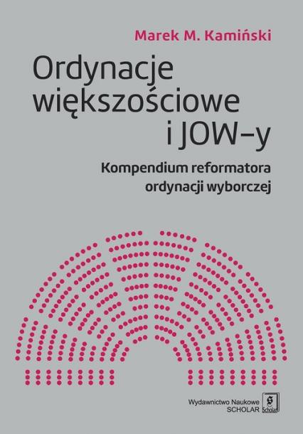 Ordynacje większościowe i JOW-y Kompendium reformatora ordynacji wyborczej - Kamiński Marek M. | okładka