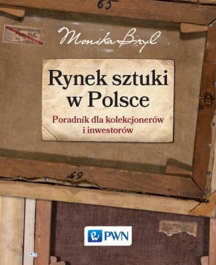 Rynek sztuki w Polsce  Przewodnik dla kolekcjonerów i inwestorów - Monika Bryl | okładka