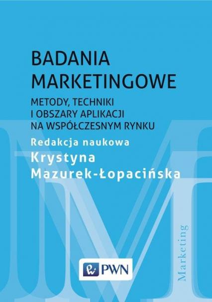 Badania marketingowe Metody, techniki i obszary aplikacji na współczesnym rynku -  | okładka